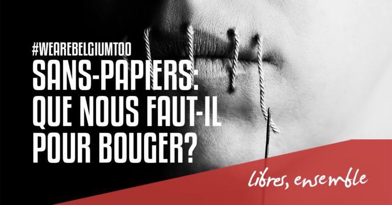 Carte blanche: Sans-papiers: que nous faut-il pour bouger?